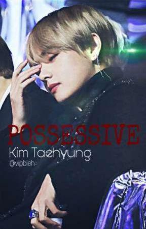 Possessive || Kim Taehyung  by vipbleh