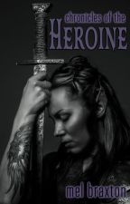 chronicles of the heroine by MelBraxton