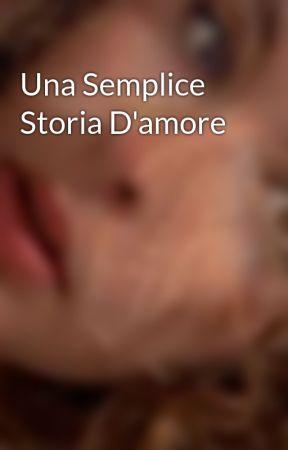 Una Semplice Storia D'amore by AleMaslow1990