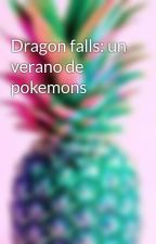 Dragon falls: un verano de pokemons by josejo29