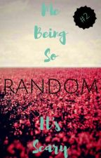 Me Being So Random, It's Scary. . . [2] by iamaVstandontfiteme