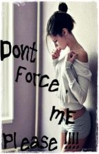 DON'T FORCE ME, PLEASE !! by Rizofficial