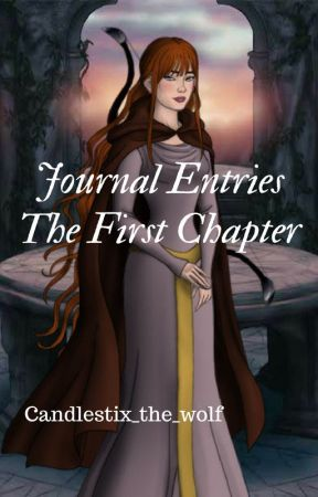 Journal Entries; The First Chapter by Candlestix_the_wolf