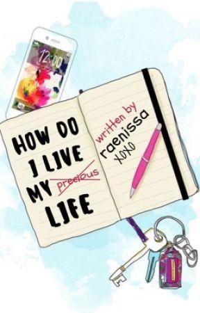 Rae's Diary: How do I Live My Life by raenissa