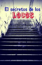 El Secreto De Los Locos  by pazdita