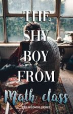 The shy boy from math class by sunflowers_stories