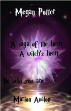 Megan Potter - A saga of the Heart - Book 1 - A Witch's Heart by MarionAvalon