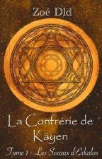 La Confrérie de Käyen - Tome 1 : Les Sceaux d'Erkalos. by ZoeDld