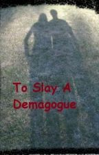 To Slay A Demagogue by Justy0