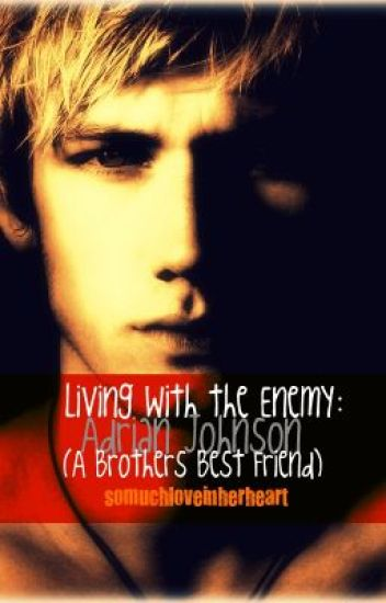 Living With the Enemy: Adrian Johnson (A Brothers Best Friend)