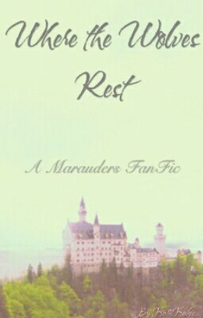 Where the Wolves Rest (A Marauders Fan fiction) by KatiiKakes