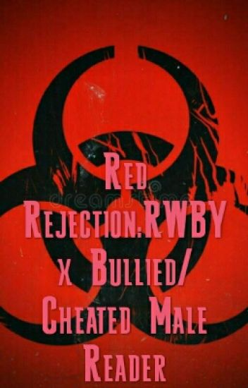 Red Rejection:RWBY x Bullied/Cheated Male Reader - Crimson - Wattpad
