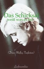 Das Schicksal weiß was es Tut (Draco Malfoy FanFiction) by Luvforzombies