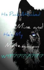 His Pack Attacked Mine And He's My Mate.........WTF!?!?!?!? by XxImaCookieMonsterxX