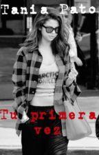 TU PRIMERA VEZ (Terminada) by TaniaPato96