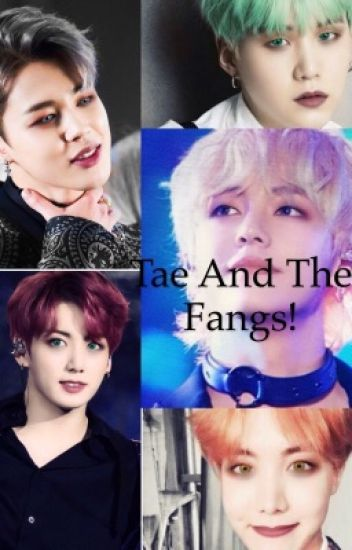 Tae and the fangs!