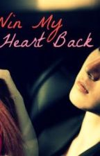 Win my Heart Back by sugarcakesz