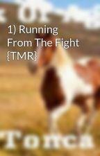 1) Running From The Fight {TMR} by Aspiring-Writer14
