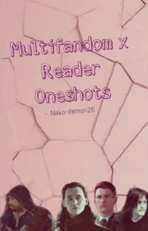 -Multifandom x Reader- by Neko-Demon26