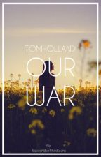 Our War~  T.H by 5secondsofthedolans