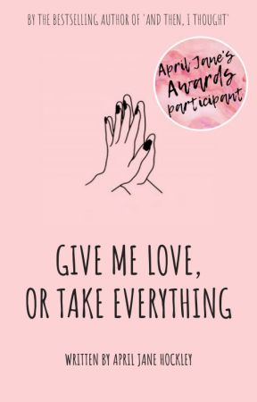 Give Me Love Or Take Everything ✓ by april-jane