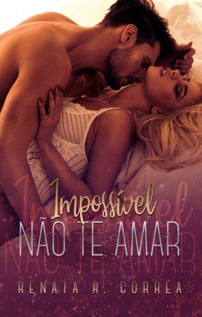 Impossível não te amar - DEGUSTAÇÃO by RenataRCorrea