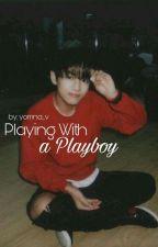 Playing With a Playboy || مُكتَمِلة by yomna_v