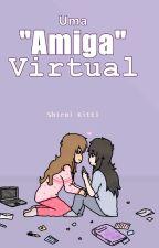 "Uma ""Amiga"" Virtual. by Shiroi_Kiti"