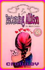 Becoming Allison by AllyCrowley