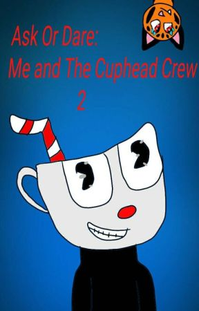 Ask Or Dare: Me And The Cuphead Crew 2 by RaechelTiger