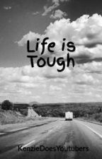 Life is Tough by KenzieDoesYoutubers