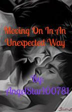 Moving On In An Unexpected Way by AngelStar100781