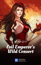 Evil Emperor's Wild Consort by Webnovel_Official