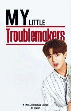 MY LITTLE TROUBLEMAKERS  by jayki15