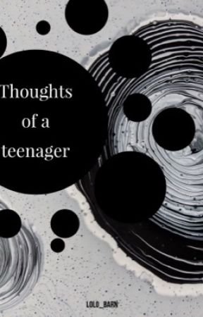 Thoughts of a Teenager by ren_writing