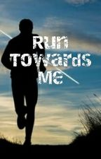 Run Twords Me by imthinkin101