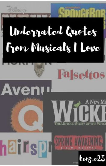 Underrated Quotes From Musicals I Love - frankie ✧ - Wattpad