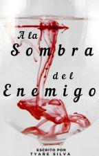 A la Sombra del Enemigo by TyareSilva