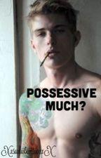 Possessive Much? by Xxsuniibunii01xX