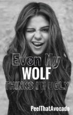 Even My Wolf Thinks I'm Ugly by PeelThatAvocado