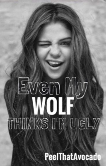 Even My Wolf Thinks I'm Ugly