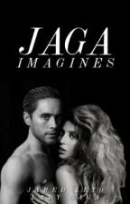 JAGA IMAGINES (otp prompts) by Ladygagafanfiction