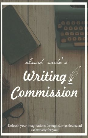 OPEN FOR WRITING COMMISSIONS! by absurd_writer