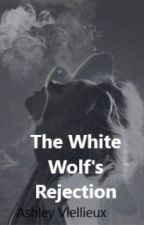 The White Wolf's Rejection (In editing,complete) Book 1 of the White Wolf series by ashvetsova