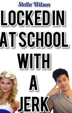 Locked In At School With A Jerk [Book#01 The Jerk Series] by stella_wilson23