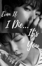 [NamJin] Even If I Die, It's You by LeeMinha9302
