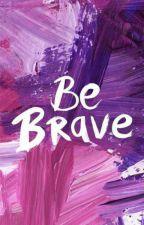 Be brave. by ShrutiGupta11358