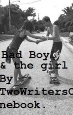 The Badboy & The Girl. by TwoWritersOneBook