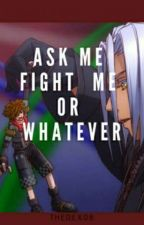 ASK ME, FITE ME OR WHATEVER by TheDex08