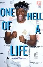 One Hell Of A Life (KSI/Sidemen Fanfiction) by annalise-xo
